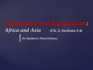 Exploration and Exploitation :  Africa and Asia        (Ch. 2, Sections 2-4)