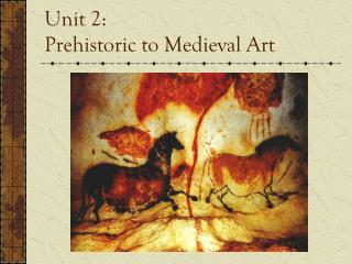 Unit 2:  Prehistoric to Medieval Art
