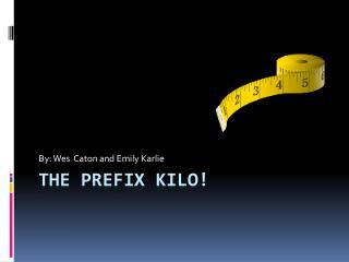 The prefix kilo!