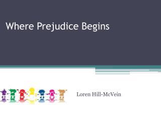 Where Prejudice Begins