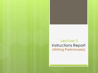 Lecture 5  Instructions Report ( Writing Preliminaries)