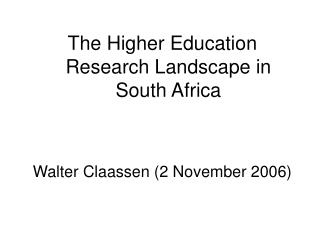 The Higher Education Research Landscape in South Africa   Walter Claassen 2 November 2006