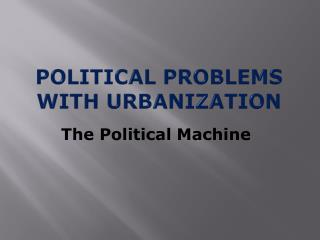 Political Problems With Urbanization