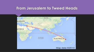 From Jerusalem to Tweed Heads
