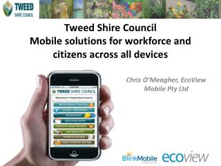 Tweed Shire Council  Mobile solutions for workforce and citizens across all devices