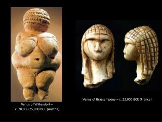 Venus of  Willendorf  – c . 28,000-25,000 BCE (Austria)