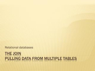 The Join  Pulling Data from multiple tables
