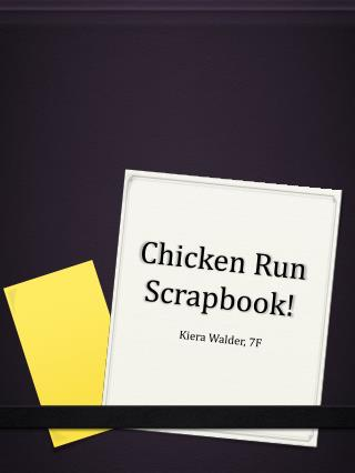 Chicken Run Scrapbook!