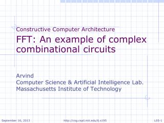 Constructive Computer Architecture FFT: An example of complex  combinational  circuits Arvind