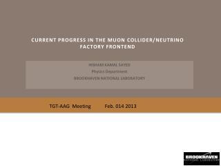 Current progress in  The Muon  Collider/Neutrino Factory Frontend
