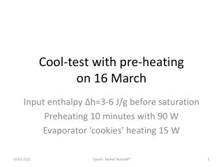 Cool-test with pre-heating on 16 March