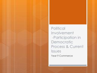 Political Involvement  -Participation in Democratic Process & Current Issues