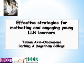 E ffective  strategies for motivating and engaging young LLN learners  Tinyan Akin-Omoyajowo