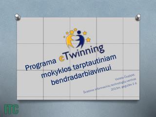 Programa mokyklos tarptautiniam bendradarbiavimui  Violeta Čiuplytė,