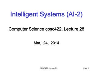 Intelligent Systems (AI-2) Computer Science  cpsc422 , Lecture  28 Mar,  24,  2014