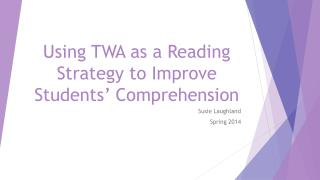 Using TWA as a  R eading Strategy to Improve Students' Comprehension
