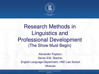 Research Methods in Linguistics and  Professional Development (The Show Must Begin)