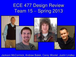 ECE 477 Design Review Team  15  Spring 2013