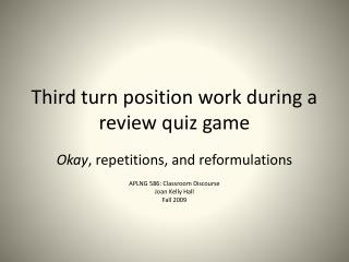 Third turn position work during a review quiz game