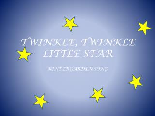 TWINKLE, TWINKLE LITTLE STAR