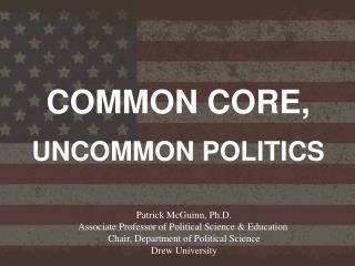 COMMON CORE, UNCOMMON POLITICS