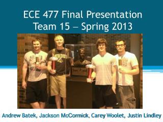 ECE 477 Final Presentation Team 15    Spring 2013