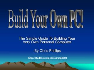 The Simple Guide To Building Your Very Own Personal ComputerBy Chris Phillips