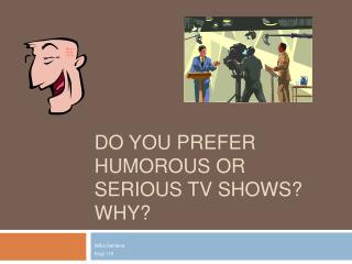 Do you prefer humorous or serious TV shows? Why?