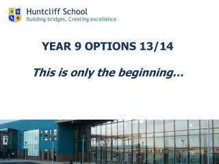 YEAR 9 OPTIONS  13/14 This is only the beginning…