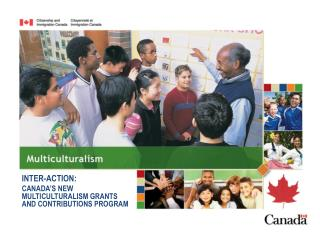 INTER-ACTION: CANADA'S NEW  MULTICULTURALISM GRANTS  AND CONTRIBUTIONS PROGRAM