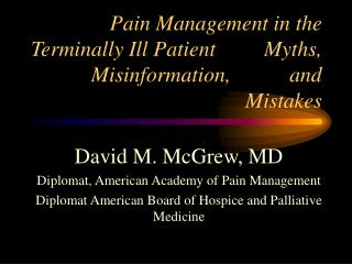 Pain Management in the Terminally Ill Patient         Myths, Misinformation,           and Mistakes