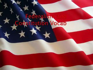 Federalism and  Constitution  Vocab