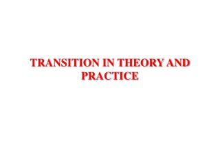 TRANSITION IN THEORY AND PRACTICE