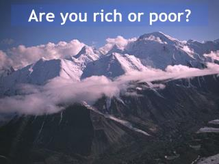 Are you rich or poor?