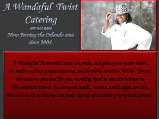 A  Wandaful  Twist will  cater, decorate, and plan your entire event.
