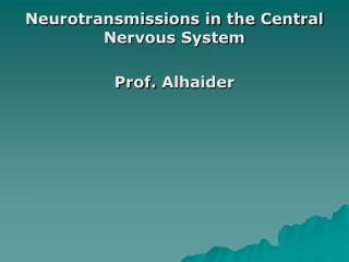 Neurotransmissions in the Central Nervous  System Prof.  Alhaider