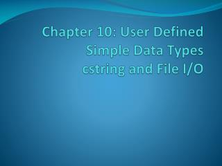 Chapter 10: User Defined Simple Data Types cstring  and File I/O