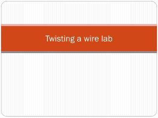 Twisting a wire lab