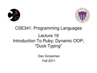 "CSE341: Programming Languages Lecture 19 Introduction To Ruby; Dynamic OOP; ""Duck Typing"""