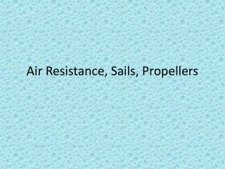 Air Resistance, Sails, Propellers