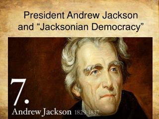 "President Andrew Jackson and ""Jacksonian Democracy"""