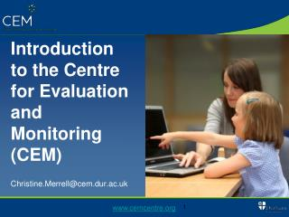 Introduction to the Centre for Evaluation and Monitoring  (CEM)