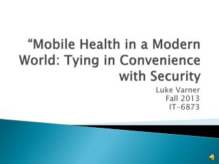 """Mobile Health in a Modern World: Tying in Convenience with Security"