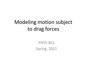 Modeling motion subject to drag forces