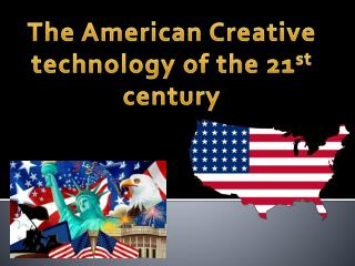 The American Creative technology of the 21 st  century
