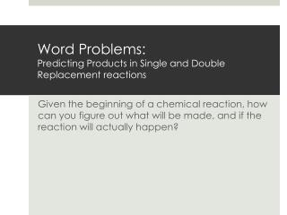 Word Problems:   Predicting Products in Single and Double Replacement reactions