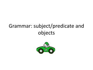 Grammar: subject/predicate and objects