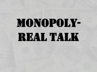 Monopoly- Real Talk