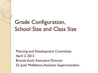 Grade Configuration,  School Size and Class Size