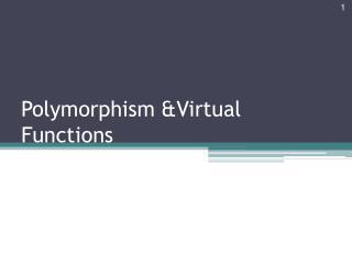 Polymorphism &Virtual  Functions